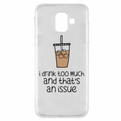 Чохол для Samsung A6 2018 I drink too much and that's an issue