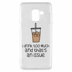 Чохол для Samsung A8 2018 I drink too much and that's an issue
