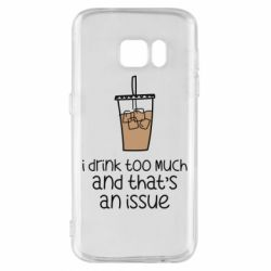 Чохол для Samsung S7 I drink too much and that's an issue