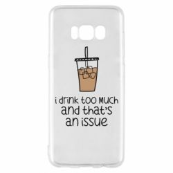 Чохол для Samsung S8 I drink too much and that's an issue