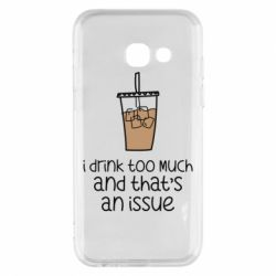 Чохол для Samsung A3 2017 I drink too much and that's an issue