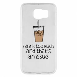 Чохол для Samsung S6 I drink too much and that's an issue