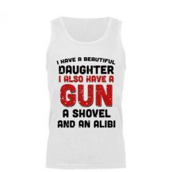 Мужская майка I have a beautiful daughter. I also have a gun, a shovel and an alibi