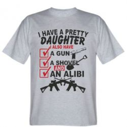 Футболка I have a pretty daughter. I also have a gun, a shovel and an alibi