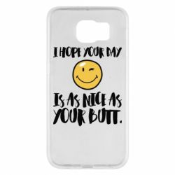Чохол для Samsung S6 I hope your day is as nice as your butt