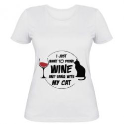 Женская футболка I just want to drink wine and hand with my cat