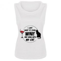 Женская майка I just want to drink wine and hand with my cat