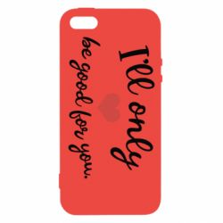 Чохол для iphone 5/5S/SE I'll only be good for you