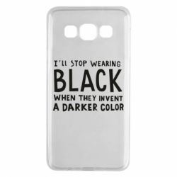 Чохол для Samsung A3 2015 i'll stop wearing black when they invent a darker color