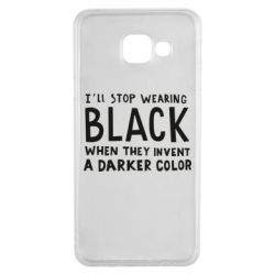 Чохол для Samsung A3 2016 i'll stop wearing black when they invent a darker color