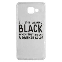 Чохол для Samsung A5 2016 i'll stop wearing black when they invent a darker color