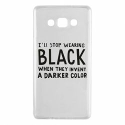 Чохол для Samsung A7 2015 i'll stop wearing black when they invent a darker color