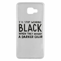 Чохол для Samsung A7 2016 i'll stop wearing black when they invent a darker color