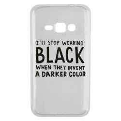 Чохол для Samsung J1 2016 i'll stop wearing black when they invent a darker color