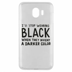 Чохол для Samsung J4 i'll stop wearing black when they invent a darker color