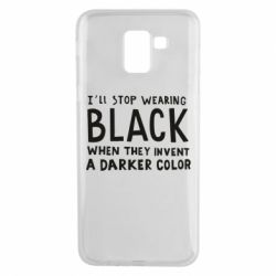 Чохол для Samsung J6 i'll stop wearing black when they invent a darker color