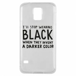 Чохол для Samsung S5 i'll stop wearing black when they invent a darker color