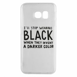 Чохол для Samsung S6 EDGE i'll stop wearing black when they invent a darker color