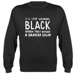 Реглан (світшот) i'll stop wearing black when they invent a darker color