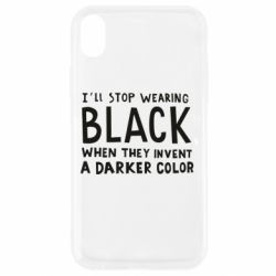 Чохол для iPhone XR i'll stop wearing black when they invent a darker color