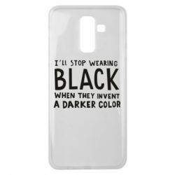 Чохол для Samsung J8 2018 i'll stop wearing black when they invent a darker color