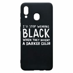 Чохол для Samsung A20 i'll stop wearing black when they invent a darker color