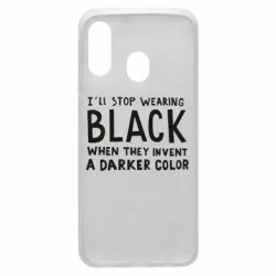Чохол для Samsung A40 i'll stop wearing black when they invent a darker color