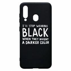 Чохол для Samsung A60 i'll stop wearing black when they invent a darker color