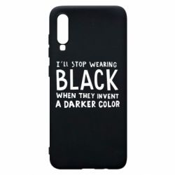 Чохол для Samsung A70 i'll stop wearing black when they invent a darker color