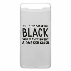 Чохол для Samsung A80 i'll stop wearing black when they invent a darker color
