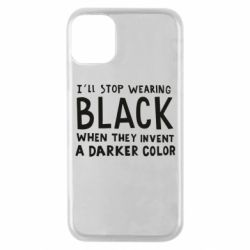 Чохол для iPhone 11 Pro i'll stop wearing black when they invent a darker color
