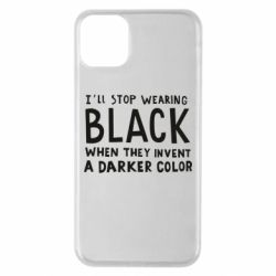 Чохол для iPhone 11 Pro Max i'll stop wearing black when they invent a darker color