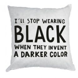 Подушка i'll stop wearing black when they invent a darker color