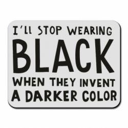 Килимок для миші i'll stop wearing black when they invent a darker color