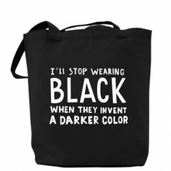 Сумка i'll stop wearing black when they invent a darker color
