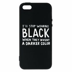 Чохол для iphone 5/5S/SE i'll stop wearing black when they invent a darker color