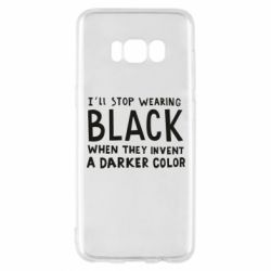 Чохол для Samsung S8 i'll stop wearing black when they invent a darker color