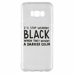 Чохол для Samsung S8+ i'll stop wearing black when they invent a darker color