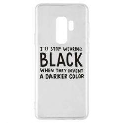 Чохол для Samsung S9+ i'll stop wearing black when they invent a darker color