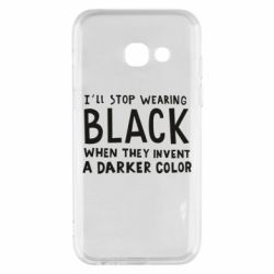 Чохол для Samsung A3 2017 i'll stop wearing black when they invent a darker color