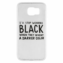 Чохол для Samsung S6 i'll stop wearing black when they invent a darker color