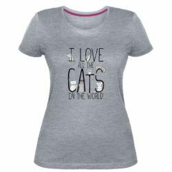 Женская стрейчевая футболка I Love all the cats in the world