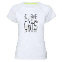 Женская спортивная футболка I Love all the cats in the world