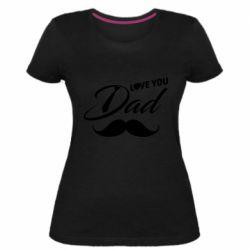 Жіноча стрейчева футболка I Love Dad