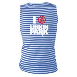 Майка-тельняшка I love Linkin Park - FatLine