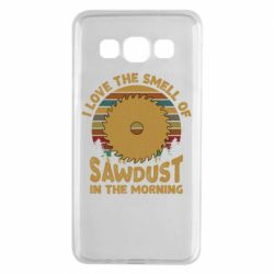 Чехол для Samsung A3 2015 I Love the smell of sawdust in the morning