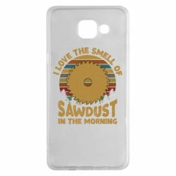 Чехол для Samsung A5 2016 I Love the smell of sawdust in the morning