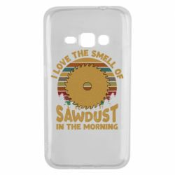 Чехол для Samsung J1 2016 I Love the smell of sawdust in the morning