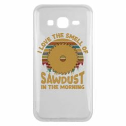 Чехол для Samsung J5 2015 I Love the smell of sawdust in the morning