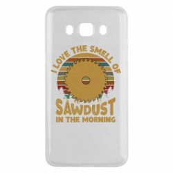Чехол для Samsung J5 2016 I Love the smell of sawdust in the morning